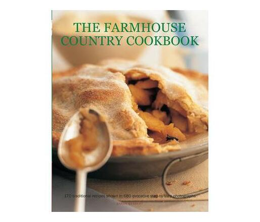 The Farmhouse Country Cookbook : 170 Traditional Recipes Shown in 580 Evocative Step-by-Step Photographs