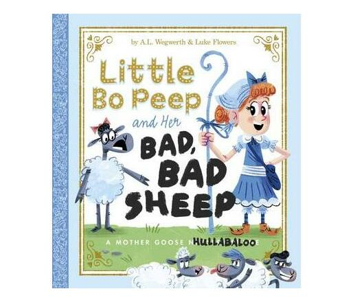Little Bo Peep and Her Bad, Bad Sheep : A Mother Goose Hullabaloo