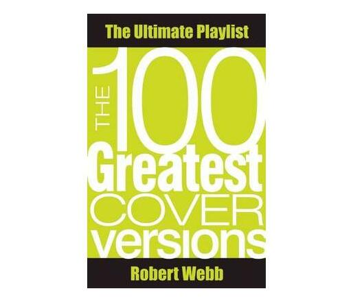 The 100 Greatest Cover Versions : The Ultimate Playlist