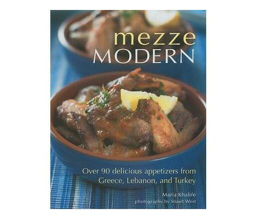 Mezze Modern : Delicious Appetizers from Greece, Lebanon, and Turkey