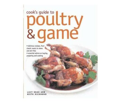 Cook's Guide to Poultry and Game : Delicious recipes from classic roasts to stews and stir-fries; essential advice on buying, preparing and cooking