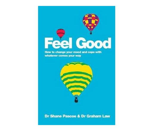Feel Good : How to Change Your Mood and Cope with Whatever Comes Your Way