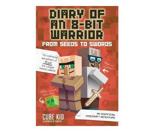 Diary of an 8-Bit Warrior: From Seeds to Swords (Book 2 8-Bit Warrior series) : An Unofficial Minecraft Adventure