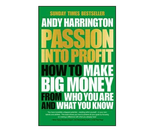 Passion Into Profit : How to Make Big Money From Who You Are and What You Know