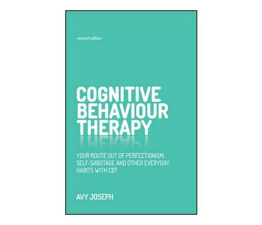 Cognitive Behaviour Therapy : Your Route Out of Perfectionism, Self-Sabotage and Other Everyday Habits with CBT