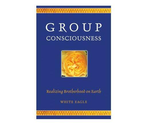 Group Consciousness : Realizing Brotherhood on Earth (Paperback / softback)