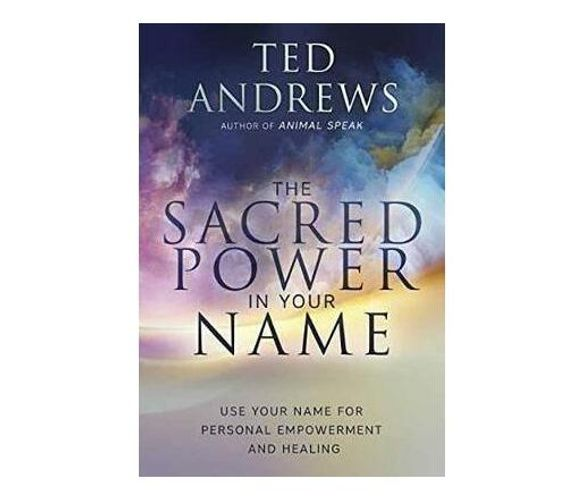 Sacred Power in Your Name, The : Using Your Name for Personal Empowerment and Healing (Paperback / softback)