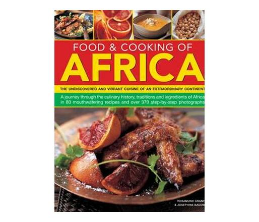 Food & Cooking of Africa : The Undiscovered and Vibrant Cuisine of an Extraordinary Continent