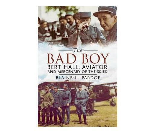 Bad Boy : Bert Hall, Aviator and Mercenary of the Skies
