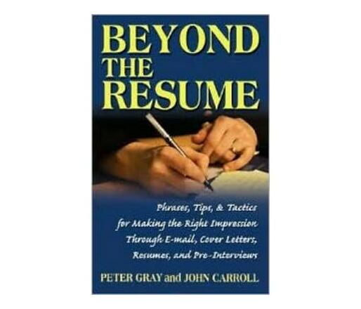 Beyond the Resume : Phrases Tips & Tactics for Making the Right Impression Through E-Mail Cover Letters Resumes and Pre-Interviews