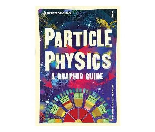 Introducing Particle Physics : A Graphic Guide