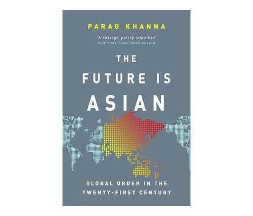The Future Is Asian : Global Order in the Twenty-first Century