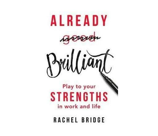 Already Brilliant : Play to Your Strengths in Work and Life