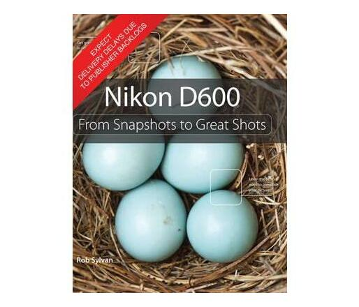 Nikon D600 : From Snapshots to Great Shots