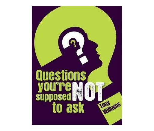 Questions You`re Not Supposed to Ask
