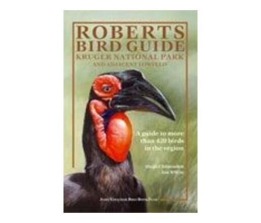 Roberts Bird guide : Kruger National Park and adjacent Lowveld