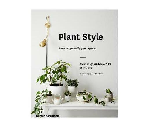 Plant Style : How to greenify your space