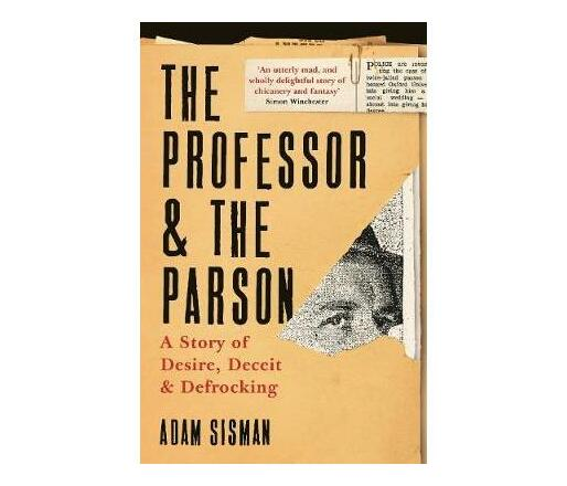 The Professor and the Parson : A Story of Desire, Deceit and Defrocking