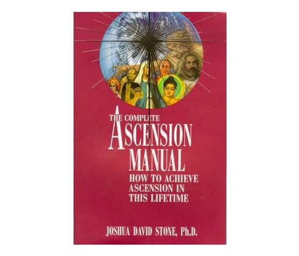 The Complete Ascension Manual : How to Achieve Ascension in This Lifetime (Paperback / softback)