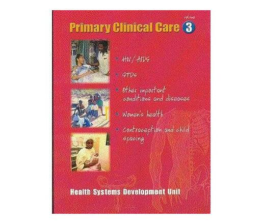 Primary clinical care: Vol 3 : Health systems development unit