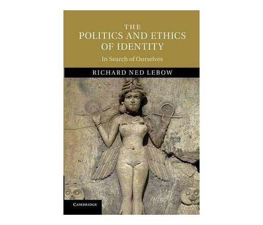 The Politics and Ethics of Identity : In Search of Ourselves
