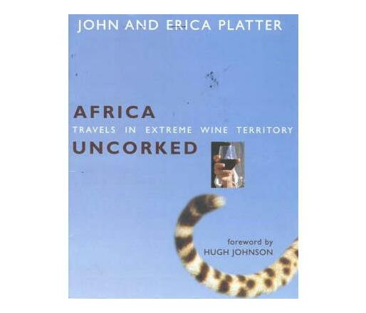 Africa Uncorked : Travels in Extreme Wine Territory