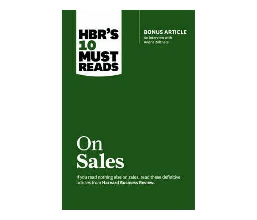 HBR's 10 Must Reads on Sales (with bonus interview of Andris Zoltners) (HBR's 10 Must Reads) : Bonus Article: An Interview with Andris Zoltners