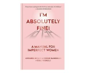 I'm Absolutely Fine! : A Manual for Imperfect Women