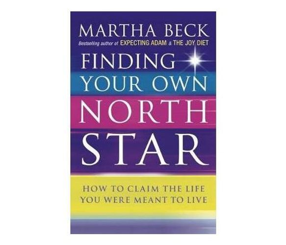 Finding Your Own North Star : How to claim the life you were meant to live (Paperback / softback)