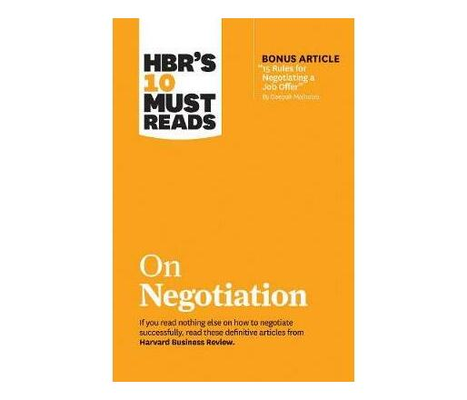 """HBR's 10 Must Reads on Negotiation (with Bonus Article """"15 Rules for Negotiating a Job Offer"""" by Deepak Malhotra)"""