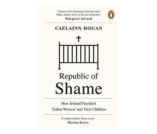 Republic of Shame : How Ireland Punished 'Fallen Women' and Their Children