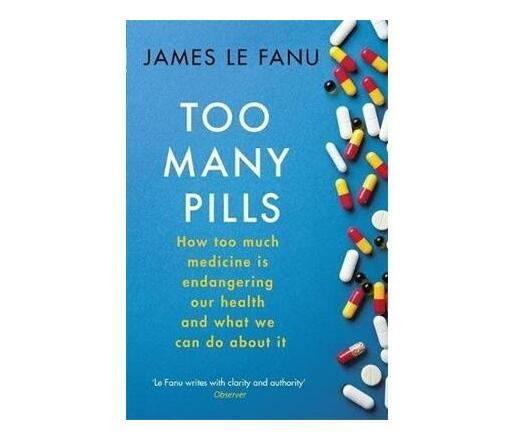Too Many Pills : How Too Much Medicine is Endangering Our Health and What We Can Do About It