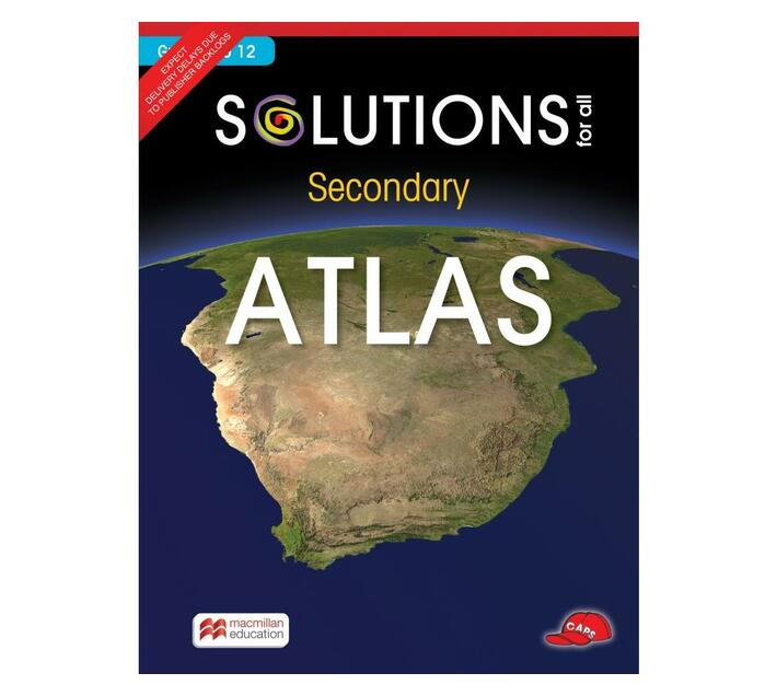 Solutions for all Secondary Atlas: Gr 8 to 12