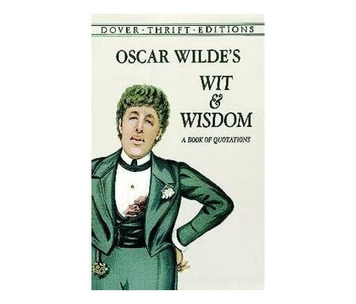 Oscar Wilde's Wit and Wisdom : A Book of Quotations