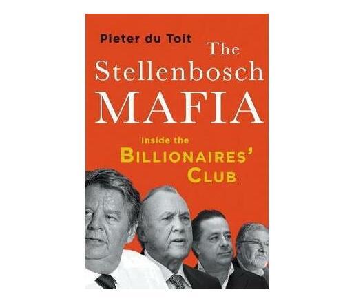 The Stellenbosch Mafia : Inside the Billionaires' Club