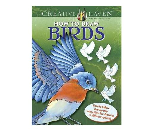 Creative Haven How to Draw Birds : Easy-to-follow, step-by-step instructions for drawing 15 different species