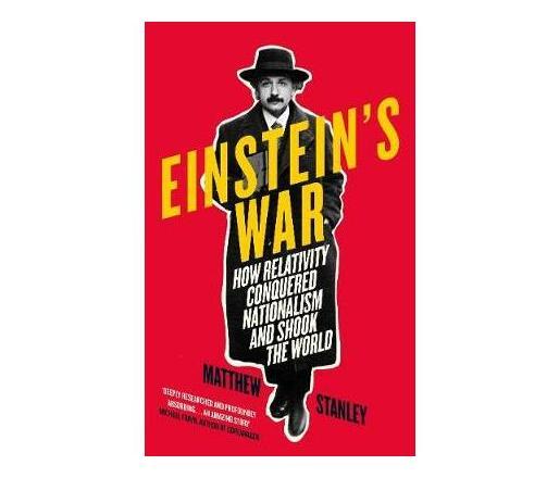 Einstein's War : How Relativity Conquered Nationalism and Shook the World
