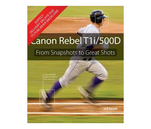Canon Rebel T1i/500D : From Snapshots to Great Shots