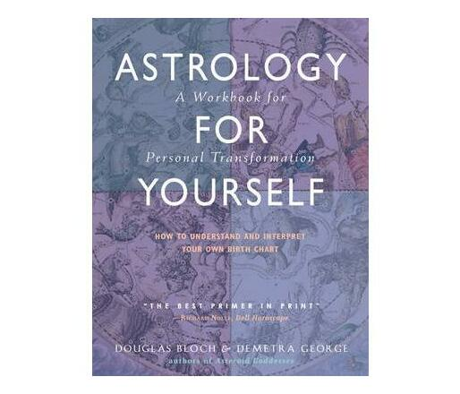 Astrology for Yourself : How to Understand and Interpret Your Own Birth Chart a Workbook for Personal Transformation