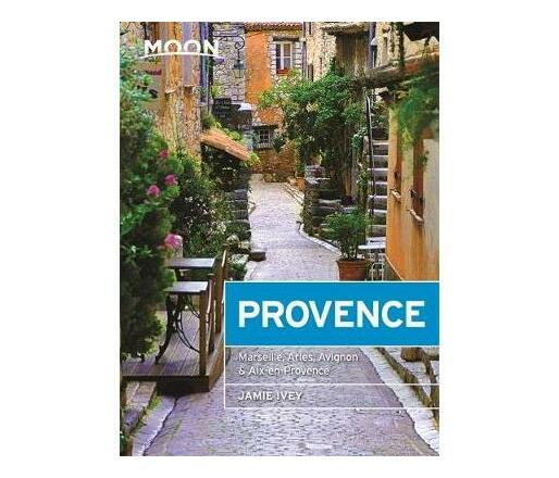 Moon Provence (First Edition) : Hillside Villages, Local Food & Wine, Coastal Escapes