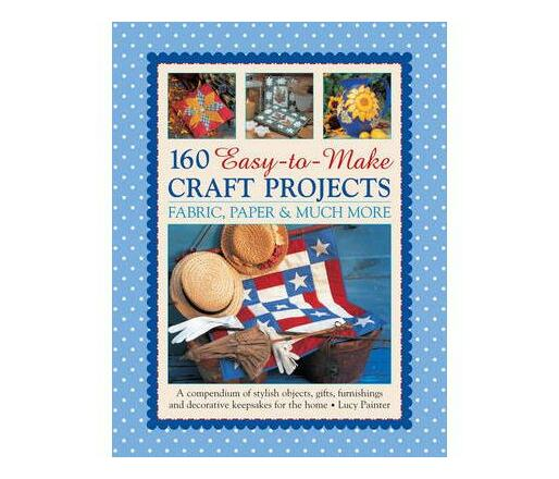 160 Easy-to-make Craft Projects